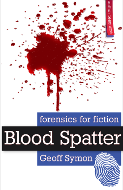 Blood Spatter (Forensics for Fiction) by Geoff Symon